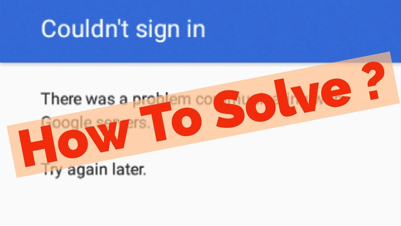Fix: There was a Problem Communicating with Google Servers [Solution for 2021]