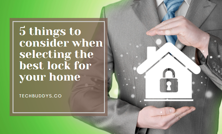 5 things to consider when selecting the best lock for your home